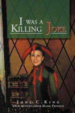 I Was a Killing Joke : A Bird's Eye View - Jodi C. King