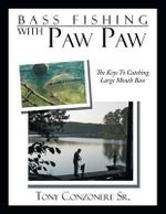 Bass Fishing with Paw Paw : The Keys to Catching Large Mouth Bass - Tony Conzonere Sr