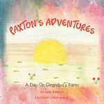 Paxton's Adventures : A Day on Grandpa's Farm - Jade Bobeck
