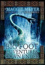 Big Foot Adventures Down Under : Spirits Alive Series : Book 1 - Maggie Meyer