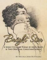 Bright Star : A Song Cycle on Poems by John Keats and Two Original Christmas Songs. - Nicola Jane Buttigieg