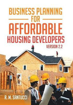 Business Planning for Affordable Housing Developers : Version 2.2 - R. M. Santucci