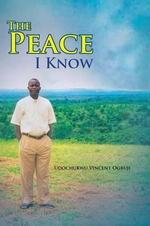 The Peace I Know - Udochukwu Vincent Ogbuji