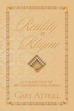 Reality in Rhyme : A Collection of My Thoughts and Poems - Gary Attrill