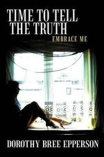 Time to Tell the Truth : Embrace Me - Dorothy Bree Epperson