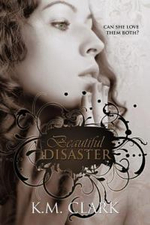 Beautiful Disaster - K. M. Clark