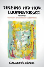 Finding Hiphop, Looking for Jazz : Thoughts of a Modern Male Divorce - Kristopher Darnell