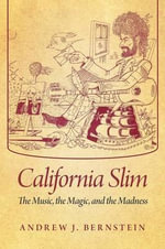California Slim : The Music, the Magic, and the Madness - Andrew J. Bernstein