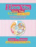 I Love You More Than Tongues Can Tell : A Story to Be Read Aloud to All Those Touched by Adoption - Anne T. Zwicker