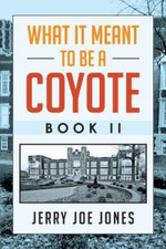 What It Meant to Be a Coyote Book II - Jerry Joe Jones