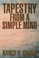 Tapestry from a Simple Mind - Nancy R. Garcia