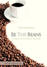 Be the Beans : A Parable about Changing Lives Through Outward Focused Optimism - Chris Alexander