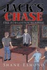 Jack's Chase : The Forgotten Sunrise - Shane Esmond