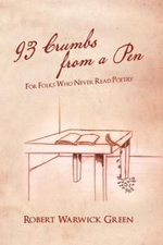 93 Crumbs from a Pen : For Folks Who Never Read Poetry - Robert Warwick Green
