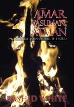 Amar Vasuman, Atman : (Immortal Born of Fire, the Soul) - Rashid White