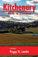 Kitchenary : Birth to Zucchini - Peggy H. Landis
