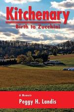 Kitchenary : Birth to Zucchini - Peggy H. Landis