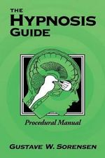 The Hypnosis Guide : Procedural Manual - Gustave Sorensen
