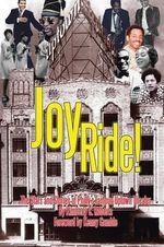 Joy Ride! the Stars and Stories of Philly's Famous Uptown Theater - Kimberly C. Roberts