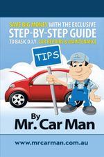 Save Big Money with the Exclusive Step-By-Step Guide to Basic D.I.Y. Car Repairs & Maintenance - MR Car Man