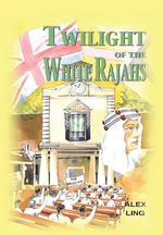 Twilight of the White Rajahs - Alex Ling