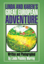 Linda and Karen's Great European Adventure - Linda Pashley Murray