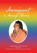 Immigrant Among Thorns : A Journey of Motivation Through Poverty, Struggles and Rejections - Catherine Gray-Taylor