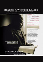 Healing a Wounded Leader : The Methods of Healing of a Wonded Leader & the Transformation Into an Active & Effective Leader - Wendell J. Davis Sr