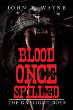 Blood Once Spilled : The Gaslight Boys - John T. Wayne