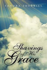 Shavings of His Grace - Sandra Sherrill