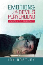 Emotions : The Devils Playground: Causes of Burnout - Ian J. Bartley