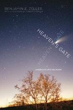 Heaven's Gate : America's UFO Religion - Benjamin E. Zeller