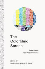 Colorblind Screen : Television in Post-racial America - Sarah E. Turner