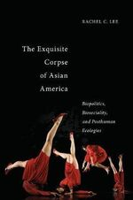 The Exquisite Corpse of Asian America - Rachel Lee