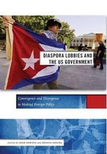 Diaspora Lobbies and the Us Government : Convergence and Divergence in Making Foreign Policy