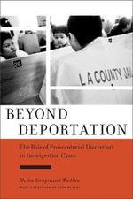 Beyond Deportation : The Role of Prosecutorial Discretion in Immigration Cases - Shoba Sivaprasad Wadhia