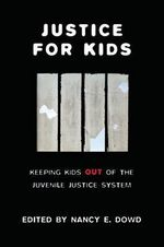 Justice for Kids : Keeping Kids Out of the Juvenile Justice System