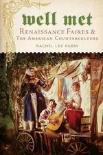 Well Met : Renaissance Faires and the American Counterculture - Rachel Lee Rubin