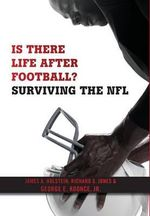 Is There Life After Football? : Surviving the NFL - James A. Holstein