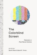 The Colorblind Screen : Television in Post-racial America - Sarah E. Turner