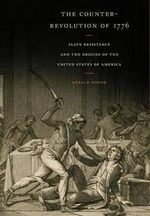 The Counter-Revolution of 1776 : Slave Resistance and the Origins of the United States of America - Gerald Horne