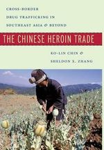 The Chinese Heroin Trade : Cross-Border Drug Trafficking in Southeast Asia and Beyond - Associate Professor Department of Criminal Justice Ko-Lin Chin