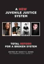 A New Juvenile Justice System : Total Reform for a Broken System