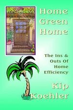 Home Green Home : The Ins & Outs of Home Efficiency - Kip Koehler