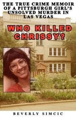 Who Killed Chrissy? : The True Crime Memoir of a Pittsburgh Girl's Unsolved Murder in Las Vegas - Beverly Simcic
