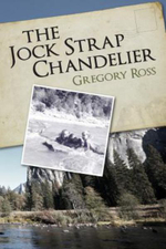 The Jock Strap Chandelier : A Wonderful Family Journey During the 1970's, Through Our National Parks as Seen Through the Eyes of a Little Boy. A F - MR Gregory Ross