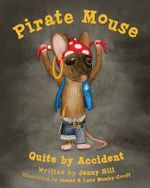 Pirate Mouse : Quite by Accident - Jenny Hill