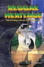 Reggae Heritage : The Culture, Music and Politic - Lou Gooden