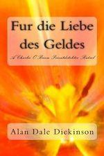 Fur Die Liebe Des Geldes : A Charlie O'Brien Pi Mystery - Alan Dale Dickinson