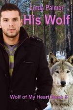 His Wolf : Wolf of My Heart - Linda Palmer